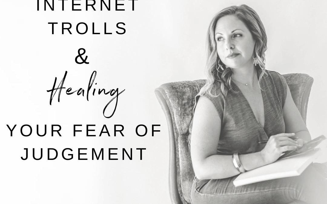 Internet Trolls & Healing Your Fear of Judgement!