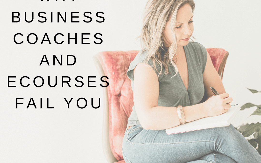 Why Business Coaches and eCourses Fail You