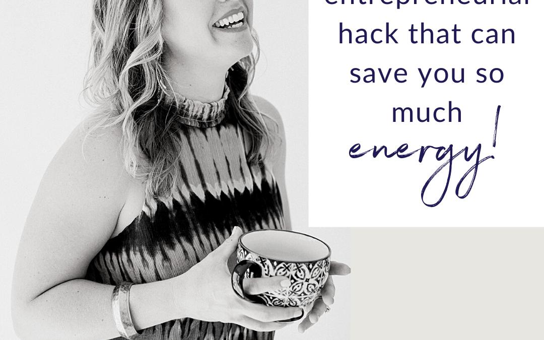 My Number One Energy Saving Hack for Spiritual Entrepreneurs