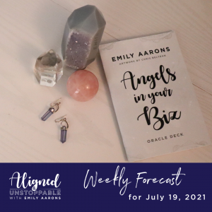 Angels in Your Biz Weekly Forecast July 19